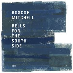 Bells For The South Side, an album by Roscoe Mitchell on Spotify