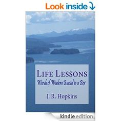 Life Lessons: Words of Wisdom Buried in A Box by J. R. Hopkins  (nonfiction, short) What Life Lessons have you learned. Lets chat on twitter, use hashtag #LifeLessons, and tell me what life lessons are important to you.