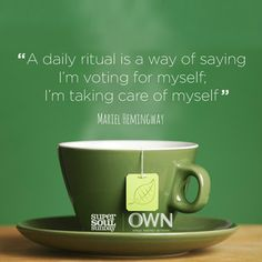 A daily ritual is a way of saying, I'm voting for myself. I'm taking care of myself.