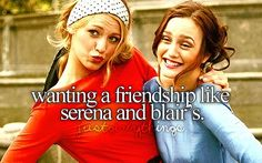 How weird we totally think were like them!.. Serena- me && Blaire- my best friend Blake!
