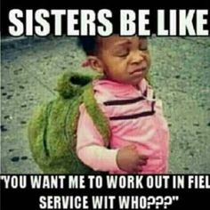 xD lol  super funny... but will do, love all my sisters