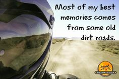 Most of my best memories comes from some old dirt roads. - author unknown. Source: http://pikipikimotorcycletravels.tumblr.com/