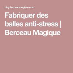 Fabriquer des balles anti-stress | Berceau Magique