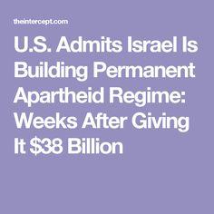 U.S. Admits Israel Is Building Permanent Apartheid Regime: Weeks After Giving It $38 Billion