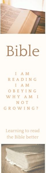 Reading my Bible, check! Obeying God, check!  Growing?  Not so much!  We have to learn to read the Bible better!