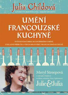 Julia Child - Umění francouzské kuchyně ... konečně v češtině: Slavné Boeuf Bourguignon a další legendární recepty