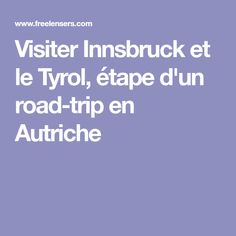 Visiter Innsbruck et le Tyrol, étape d'un road-trip en Autriche