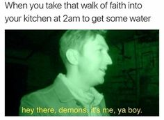 But no joke I actually have demons in my family, some are nice. Some aren't.