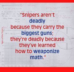 """""""Snipers aren't deadly because they carry the biggest guns; they're deadly because they've learned how to weaponize math.""""  #quotes  #truths  #signsofthetimms"""