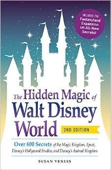 The Hidden Magic of Walt Disney World: Over 600 Secrets of the Magic Kingdom, Epcot, Disney's Hollywood Studios, and Disney's Animal Kingdom: 2nd. Edition. by Susan Veness.