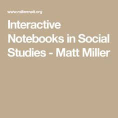 Interactive Notebooks in Social Studies - Matt Miller