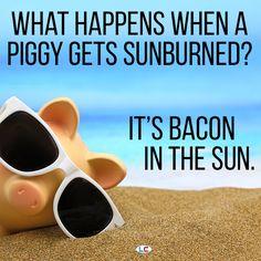 What happens when a piggy gets sunburned? It's bacon in the sun. #Joke #Meme #Bacon