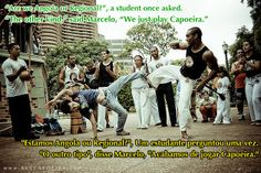 """Are we Angola or Regional?"", a student once asked. ""The other kind,"" said Marcelo, ""We just play Capoeira."""