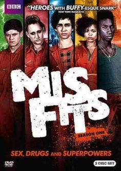 Misfits (2009 - present) Five juvenile delinquentts are infused with superpowers and it is up to them to save thier city from others with nefarious gains.
