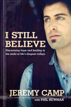 I Still Believe, by Jeremy Camp   Christian Book Reviews And Information   NewReleaseTuesday.com