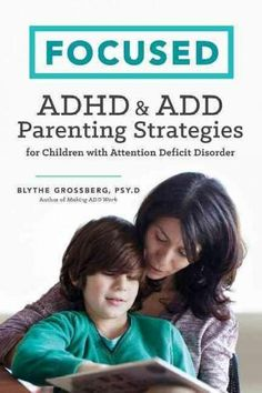 Equip Yourself with Practical Strategies to Help Your Child Manage ADHD from Preschool to Adulthood Written by an expert with over 15 years of experience in treating adult ADHD and ADHD in children, F