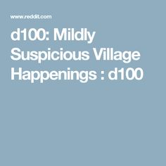 d100: Mildly Suspicious Village Happenings : d100