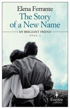 The Story of a New Name by Elena Ferrante: In 1960's Naples, a close childhood friendship becomes strained when Lila marries at 16 while Elena continues to excel in school. Their search for identity as individuals and as women, in a traditional neighborhood where conformity is valued above all else, provides the theme for this beautiful novel - Amy Henry