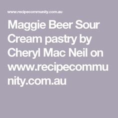 Maggie Beer Sour Cream pastry by Cheryl Mac Neil on www.recipecommunity.com.au