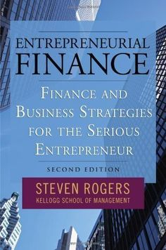 Entrepreneurial Finance: Finance and Business Strategies for the Serious Entrepreneur Second (2nd) Edition By Steven Rogers