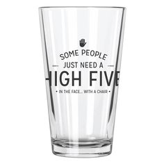 Some People Just Need a High 5... Pint Glass