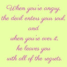 When you're angry, the devil enters your soul, and when you're over it, he leaves you with all of the regrets. #‎QuotesYouLove‬ ‪#‎QuoteOfTheDay‬ ‪#‎FeelingAngry‬ ‪#‎Angry‬ ‪#‎Anger‬ ‪#‎QuotesOnFeelingAngry‬ ‪#‎FeelingAngryQuotes‬ ‪#‎QuotesOnAnger‬ ‪#‎AngryQuotes ‬  Visit our website  for text status wallpapers.  www.quotesulove.com
