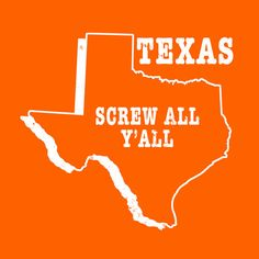 Texas slogan TX state t-shirt SCREW ALL Y'ALL    by StateSloganTees $18.00
