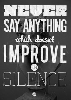 Never say anything which doesn't improve on silence. Being patient with your own thoughts. | 21 Things Introverts Love .. I'm not exactly an introvert, but I'm also definitely not an extrovert