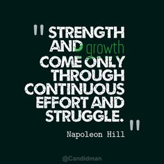 """Strength and growth come only through continuous effort and struggle"". #Quotes by #NapoleonHill vía @Candidman"