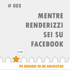 "#99reasons to #BeArchiStar : ""MENTRE RENDERIZZI SEI SU FACEBOOK"""