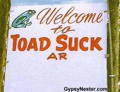 Toad Suck Arkansas! See our full gallery of Odd Place Names: http://gypsynester.com/odd-place-names.htm