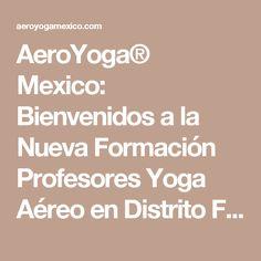 AeroYoga® Mexico: Bienvenidos a la Nueva Formación Profesores Yoga Aéreo en Distrito Federal
