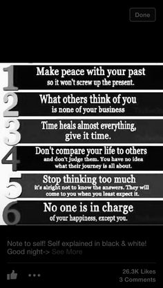 1. I've made peace with my past. It took some time, the scars, pain and hate were deep but the past is the past and I don't live there anymore.  2. Don't care what you think of me. Last year I got caught up in stupid internet drama, and learned you can't fix stupid. 3. Time does heal pain. 4. My life isn't perfect, but it's real. This is my journey, and I wouldn't trade it for another 5. I'm still working on this. I over analyze everything  6. This year I vow to spend more time on me.