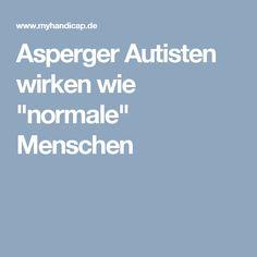 """Asperger Autisten wirken wie """"normale"""" Menschen"""