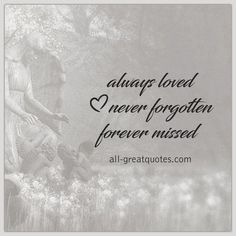 Always Loved Never Forgotten Forever Missed Grief Quotes is part of Memories quotes - Grief Quotes Loss Quotes, Me Quotes, Aunt Quotes, Loss Of Mother Quotes, Daddy Quotes, Citation Souvenir, In Loving Memory Quotes, Rest In Peace Quotes, In Loving Memory Tattoos