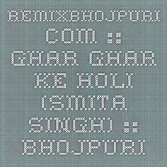 RemixBhojpuri.com :: Ghar - Ghar Ke Holi (Smita Singh) :: Bhojpuri Holi Mp3 Songs > Bhojpuri Holi Mp3 Songs (2015)