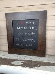 I love you because chalkboard. A daily way to show thanks and love. Easy DIY. You could make this a dry erase as well. Use a picture frame, print the words on pretty paper, and write on the glass. #weddinggiftideas by georgia