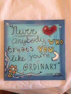 Never love anyone who treats you like you're ordinary ... Canvas