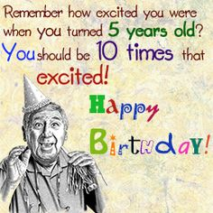 Remember how excited you were when you turned 5 years old? You should be 10 tim… Remember how excited you were when you turned 5 years old? You should be 10 times that excited! See more birthday gag gifts and party ideas at www. Funny 50th Birthday Quotes, Birthday Wishes For Men, Birthday Quotes For Her, 50th Birthday Gag Gifts, Birthday Card Sayings, Birthday Cards For Women, Happy Birthday Quotes, Humor Birthday, Birthday Greetings
