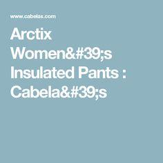 Arctix Women's Insulated Pants : Cabela's
