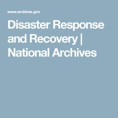 Disaster Response and Recovery National Archives, Natural Disasters, Recovery, Effort, No Response, Photos, Pictures, Survival Tips, Healing