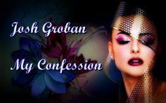 Josh Groban - My Confession (Tradução)