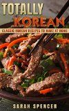 Free Kindle Book -   Totally Korean: Classic Korean Recipes to Make at Home