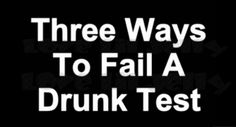 Three Ways To Fail A Drunk Test!!