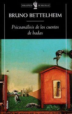 Psicoanálisis de los cuentos de hadas / Bruno Bettelheim. - 1 ed- Barcelona : Crítica, 1999 (Biblioteca de Bolsillo). Traducido por Silvia Furió. ISBN 84 7423 946 X El doctor Bettelheim nos enseña ...