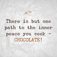 There is but one path to the inner peace you seek - BELFINE CHOCOLATE! (www.belfine.com)