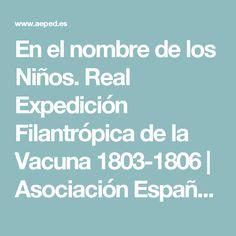 En el nombre de los Niños. Real Expedición Filantrópica de la Vacuna 1803-1806 | Asociación Española de Pediatría