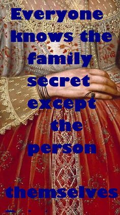 Everyone knows the family secret except the person themselves.