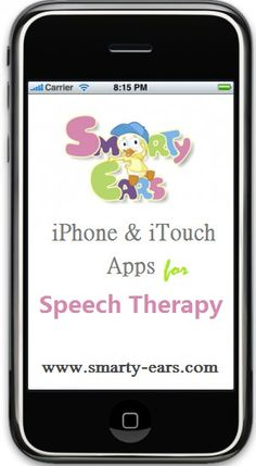 Smarty Ears- speech apps if I had IPhone or an ITouch.  Might be an Android app maybe??