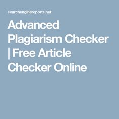 Advanced Plagiarism Checker | Free Article Checker Online